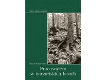 Pracowałem w tatrzańskich lasach - Tatry. Sprawy i ludzie