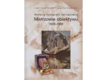 Historia fotografii tatrzańskiej. Mistrzowie obiektywu 1859-1939